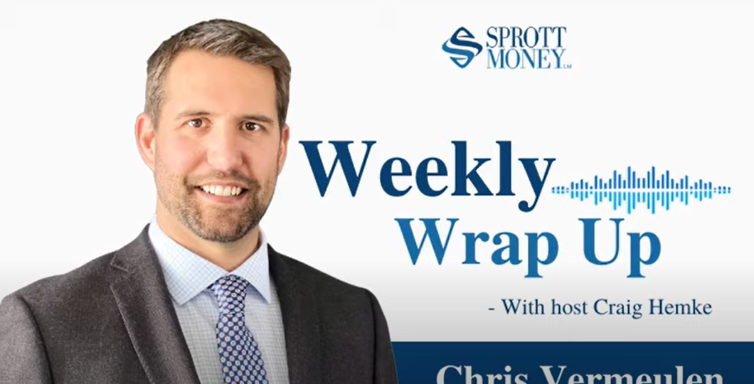 Sprott Weekly Wrap Up